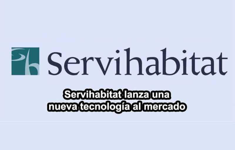 Servihabitat lanza una nueva tecnología al mercado