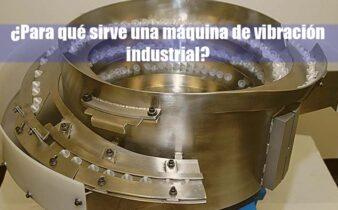 para que sirve una maquina de vibracion industrial